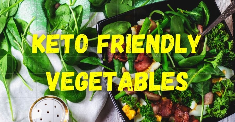 Keto Friendly Vegetables